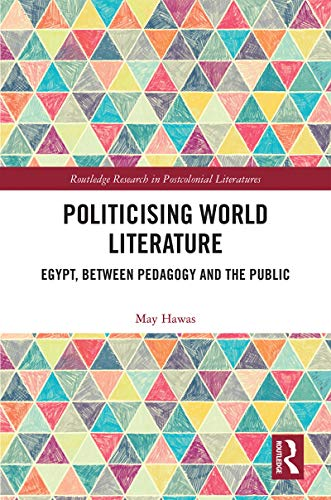 Politicising World Literature: Egypt, Between Pedagogy and the Public (Routledge Research in Postcolonial Literatures) (English Edition)