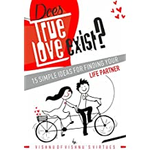 Does True Love Exist?: 15 Simple Ideas for Finding Your Life Partner (English Edition)