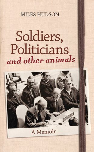 Soldiers, Politicians and Other Animals: A Memoir por Miles Hudson