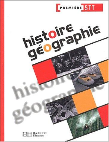 Histoire Géographie, 1ère STT (Manuel) par Collectif