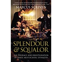 Splendour & Squalor: The Disgrace and Disintegration of Three Aristocratic Dynasties by Marcus Scriven (2011-05-01)