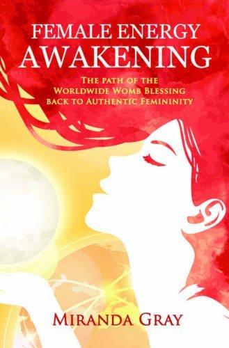 Female Energy Awakening: The Path of the Worldwide Womb Blessing Back to Authentic Femininity by Miranda Gray (2016-04-13)