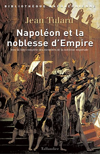 Napoléon et la noblesse d'Empire (Bibliothèque napoléonienne)