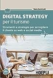 Digital strategy per il turismo. Strumenti e strategie per accogliere il cliente su web e social media