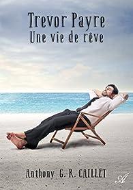 Trevor Payre : Une vie de rêve par Anthony G. R. Caillet