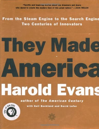 They Made America: From the Steam Engine to the Search Engine: Two Centuries of Innovators by Harold Evans (2004-10-12)