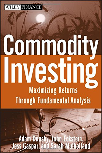Commodity Investing: Maximizing Returns Through Fundamental Analysis (Wiley Finance)