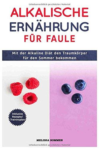 Alkalische Ernährung für Faule: Mit der Alkaline Diät den Traumkörper für den Sommer bekommen