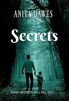 Secrets: SOME SECRETS WILL KILL YOU... by [Dawes, Anita]