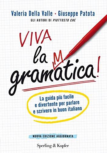 Viva la grammatica!: La guida più facile e divertente per imparare il buon italiano