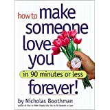 How to Make Someone Love You Forever! In 90 Minutes or Less by Nicholas Boothman (2007-08-01)