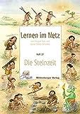 Lernen im Netz - Heft 24: Die Steinzeit: Fächerübergreifende Arbeitsreihe mit dem Schwerpunkt Sachunterricht - Margret Datz
