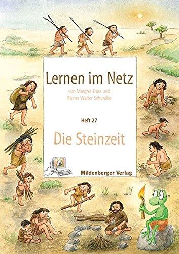 Lernen im Netz - Heft 24: Die Steinzeit: Fächerübergreifende Arbeitsreihe mit dem Schwerpunkt Sachunterricht