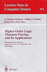 Higher Order Logic Theorem Proving and Its Applications: 8th International Workshop Aspen Grove, UT, USA, September 11-14, 1995 Proceedings (Lecture Notes in Computer Science)