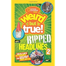 National Geographic Kids Weird But True!: Ripped from the Headlines 2: Real-life Stories You Have to Read to Believe