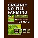 Organic No-Till Farming: Advancing No-Till Agriculture: Crops, Soil, Equipment (English Edition)