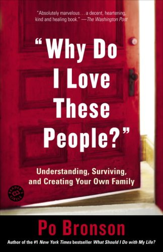 Why Do I Love These People?: Understanding, Surviving, and Creating Your Own Family (English Edition)