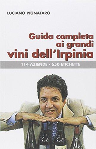 Guida completa ai grandi vini dell'Irpinia. 144 aziende. 650 etichette