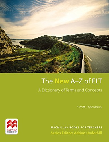 The New A-Z of ELT: A dictionary of terms and concepts used in English Language Teaching.Macmillan Books for Teachers / Nachschlagewerk