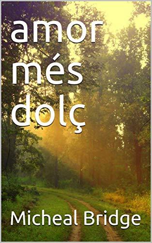 amor més dolç (Catalan Edition) por Micheal Bridge