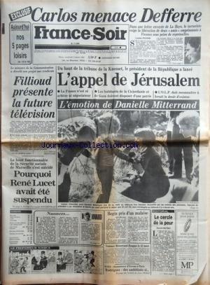 FRANCE SOIR [No 11680] du 05/03/1982 - CARLOS MENACE DEFFERRE -L'APPEL DE JERUSALEM - L'EMOTION DE DANIELLE MITTERRAND -FILLIOUD PRESENTE LA FUTURE TELEVISION -POURQUOI RENE LUCET AVAIT ETE SUSPENDU -LE CERCLE DE LA PEUR PAR RAYSKI -BEGIN PRIS D'UN MALAISE -LES SPORTS / BOXE AVEC RODRIGUEZ -NUANCES PAR BOUVARD -