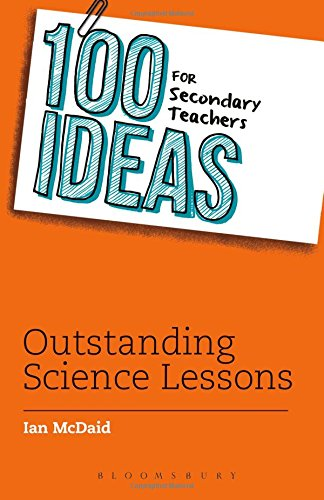 100 Ideas for Secondary Teachers: Outstanding Science Lessons (100 Ideas for Teachers)