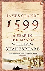 1599: a Year in the Life of William Shakespeare: A Year in the Life of William Shakespeare
