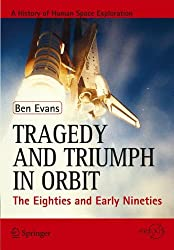 Tragedy and Triumph in Orbit: The Eighties and Early Nineties (Springer Praxis Books)
