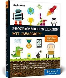 Programmieren lernen mit JavaScript: Der kinderleichte Einstieg in die Programmierung. Mit vielen Übungen, Spielen und Beispielen