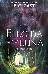 Elegida Por La Luna / Moon Chosen par P.C Cast