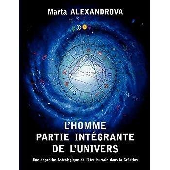 L'Homme Partie Intégrante de l'Univers - une Approche Astrologique de l'Etre Humain Dans la Création