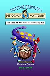 The Case of the Crested Cryptoclidus: Professor Barrister's Dinosaur Mysteries: Volume 5 by Stephen Penner (2012-03-30)