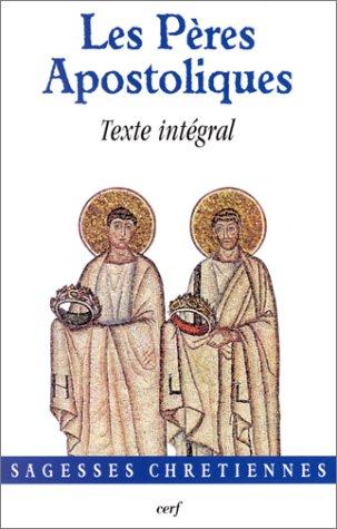 Les Pères Apostoliques : Texte intégral par Collectif