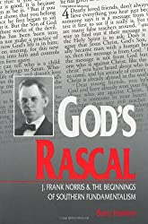 God's Rascal: J. Frank Norris & the Beginnings of Southern Fundamentalism (Religion & the South)