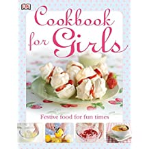 The Cookbook for Girls: Festive Food for Fun Times