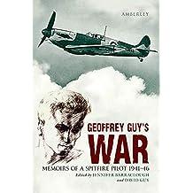 Geoffrey Guy's War: Memoirs of a Spitfire Pilot 1941-46