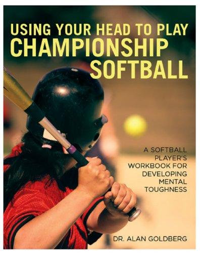 Using Your Head to Play Championship Softball (English Edition) por Dr. Alan Goldberg