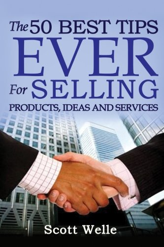 The 50 Best Tips EVER for Selling Products, Ideas and Services (Outperform The Norm) por Scott Welle