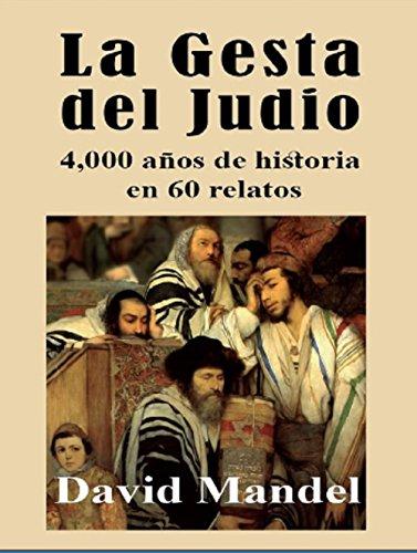 La Gesta del Judio: 4,000 años de historia en 60 relatos
