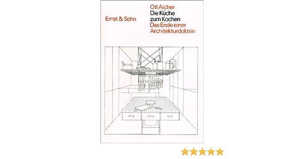 die küche zum kochen: das ende einer architekturdoktrin: amazon.de ... - Otl Aicher Die Küche Zum Kochen