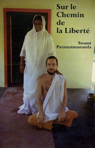 Sur le Chemin de la Liberté : Un pélerinage en Inde par Swami Paramatmananda Puri