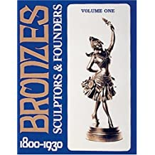 Bronzes: Sculptors & Founders, 1800-1930: Sculptors and Founders, 1800-1930