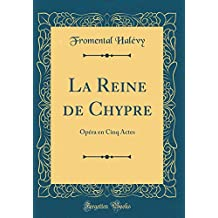 La Reine de Chypre: Opéra en Cinq Actes (Classic Reprint)