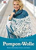 Pompon-Wolle: Mode & Wohndeko stricken und häkeln