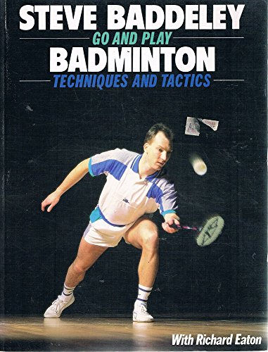 Go and Play Badminton: Techniques and Tactics (Go & play) por Steve Baddeley