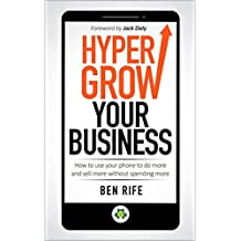 Hyper Grow Your Business: How to use your phone to do more and sell more without spending more.