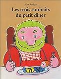 Les Trois souhaits du petit dîner / Alex Sanders   Sanders, Alex (1954-....). Auteur