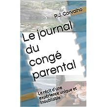 Le journal du congé parental: Le récit d'une expérience unique et inoubliable