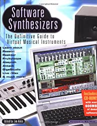 Software Synthesizers: The Definitive Guide to Virtual Musical Instruments [With CDROM]