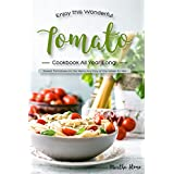 Enjoy This Wonderful Tomato Cookbook All Year Long!: Sweet Tomatoes on the Menu Any Day of the Week for Me! (English Edition)